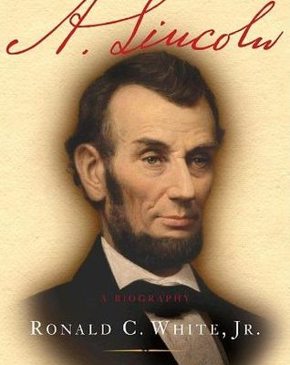 A. Lincoln by Ronald C White Jr