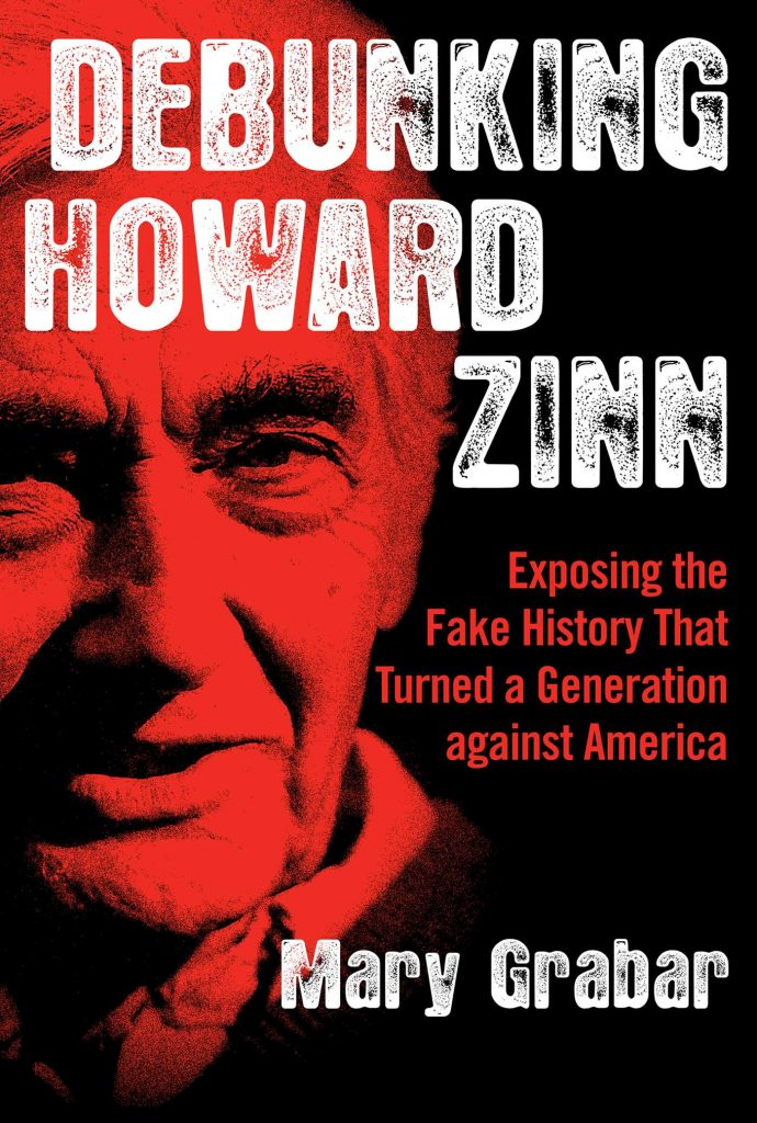 Debunking Howard Zinn - Exposing the Fake History That Turned a Generation Against America by Mary Grabar