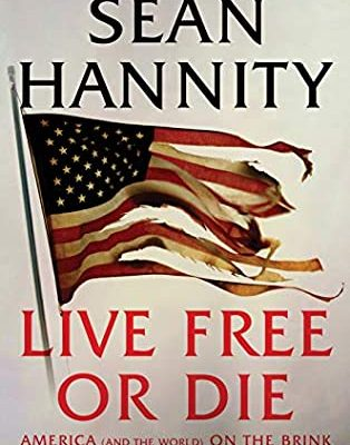 Sean Hannity's Live Free or Die: America (and the World) on the Brink
