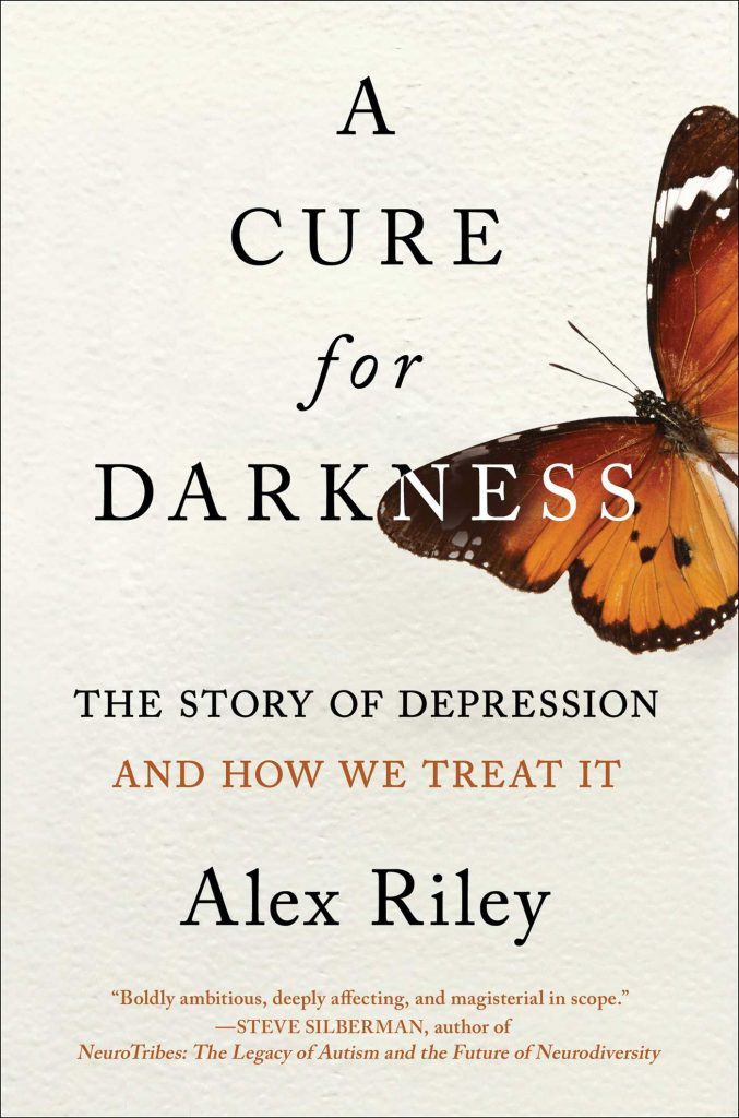 A Cure For Darkness: The Story of Depression and How We Treat It by Alex Riley